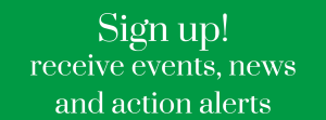 Sign up to receive events, news and action alerts